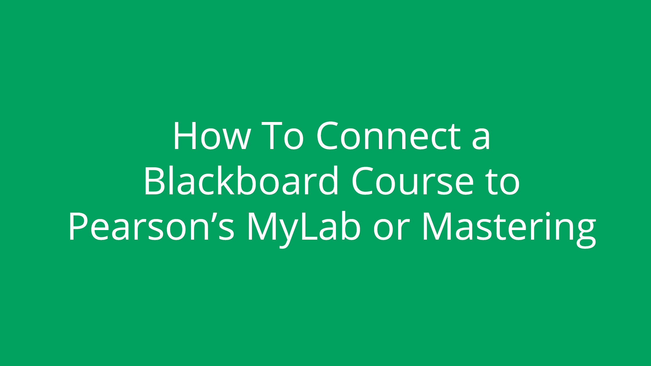 How To Connect a Blackboard Course to a Pearson MyLab or Mastering