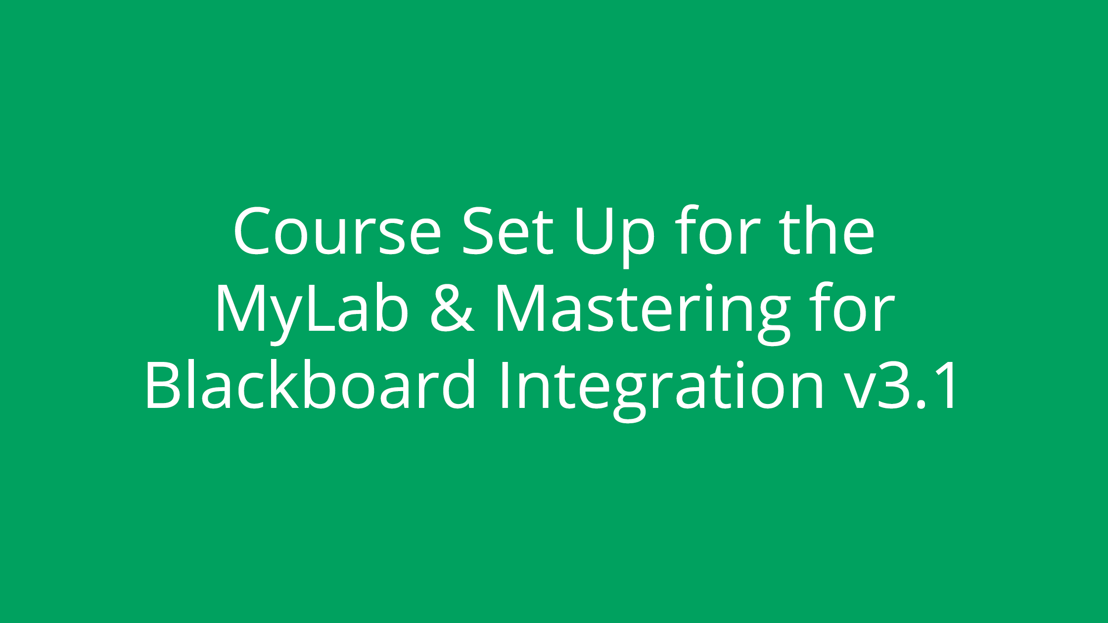 Course Set Up for the MyLab & Mastering for Blackboard Integration v3.1