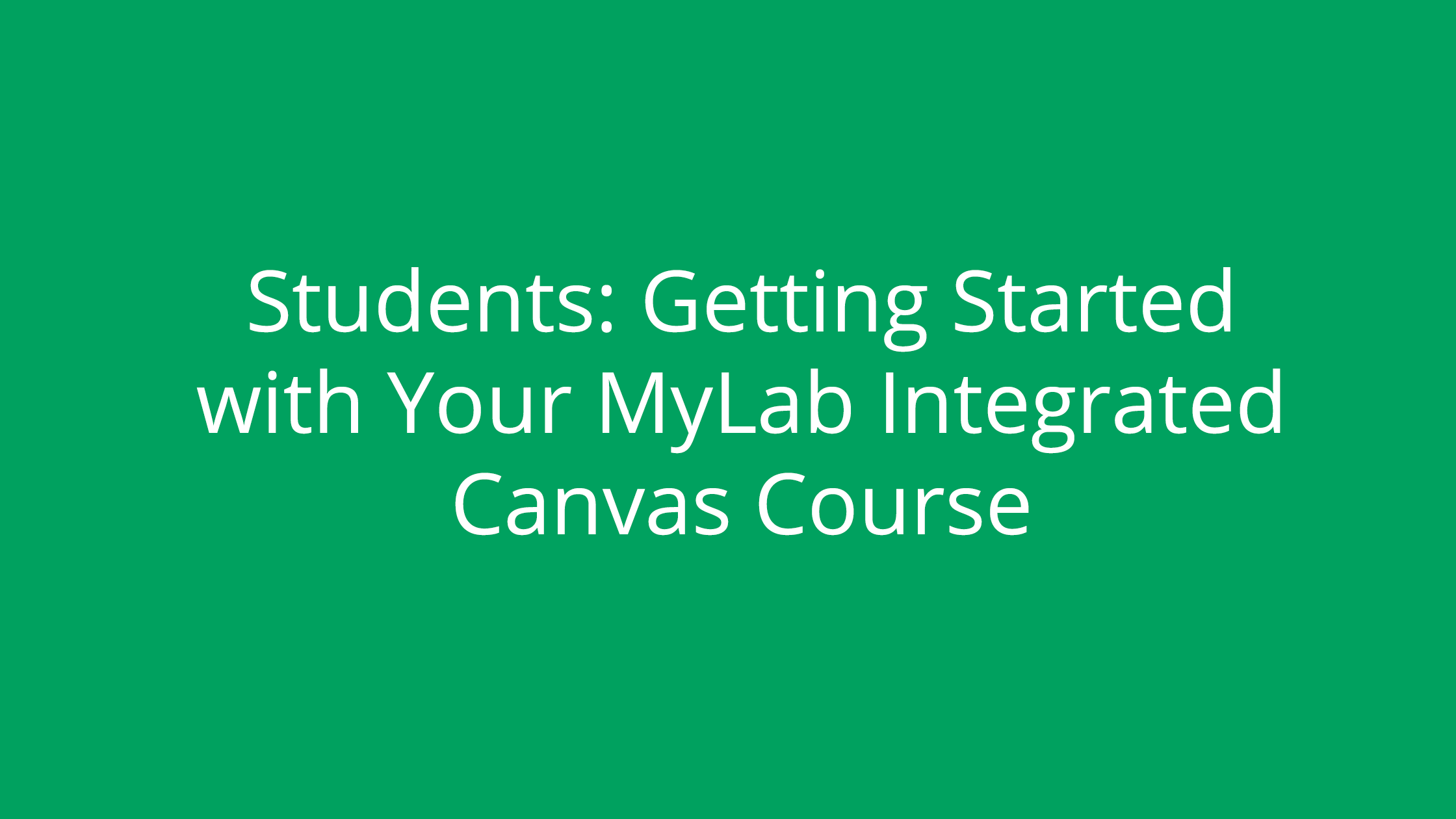 Students: Getting Started with Your MyLab Integrated Canvas Course